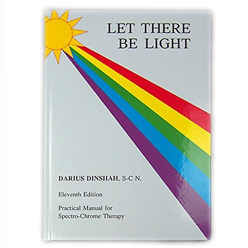 Let There Be Light by Darius Dinshah - Spectro-Chrome - Latest edition - ENGLISH - BLTBL