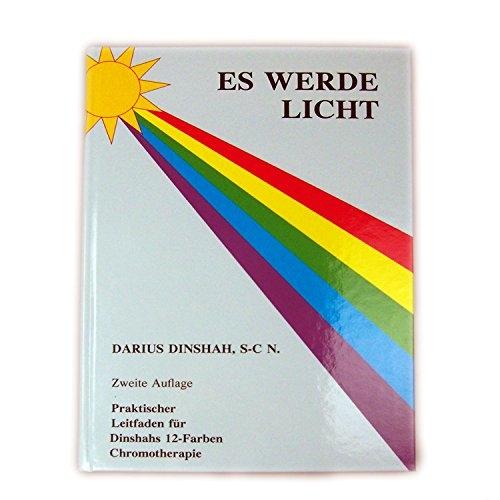 Es werde Licht von Darius Dinshah - Spektro-Chrom - Neueste Auflage - DEUTSCH - BEWL